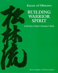 Karate of Okinawa - Building Warrior Spirit with Gan, Soku, Tanden, Riki (aka, the Green Book) by Robert Scaglione and William Cummins